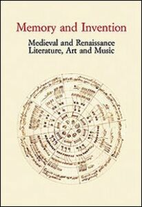 Libro Memory and Invention. Medieval and Renaissance Literature, Art and Music. Acts of an International Conference (Firenze, 11 maggio 2006)