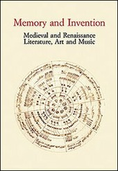 Memory and Invention. Medieval and Renaissance Literature, Art and Music. Acts of an International Conference (Firenze, 11 maggio 2006)