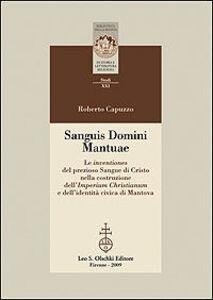 Libro Sanguis Domini Mantuae. Le inventiones del prezioso sangue di Cristo nella costruzione dell'Imperium Christianum e dell'identità civica di Mantova Roberto Capuzzo
