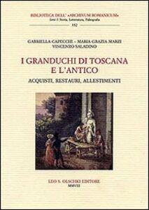 Libro I granduchi di Toscana e l'antico. Acquisti, restauri, allestimenti Gabriella Capecchi , M. Grazia Marzi , Vincenzo Saladino