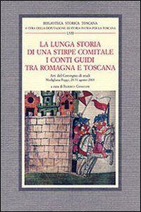 Libro La lunga storia di una stirpe comitale. I conti Guidi tra Romagna e Toscana. Atti del Convegno di studi (Modigliana-Poppi, 28-31 agosto 2003)