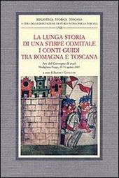 La lunga storia di una stirpe comitale. I conti Guidi tra Romagna e Toscana. Atti del Convegno di studi (Modigliana-Poppi, 28-31 agosto 2003)