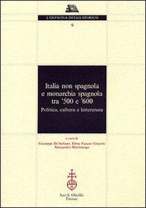 Foto Cover di Italia non spagnola e monarchia spagnola tra '500 e '600. Politica, cultura e letteratura, Libro di  edito da Olschki