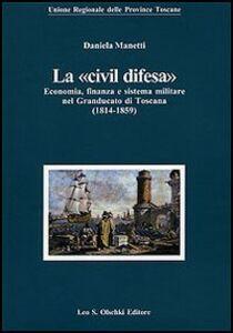 Libro La «civil difesa». Economia, finanza e sistema militare nel Granducato di Toscana (1814-1859) Daniela Manetti