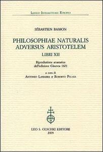 Philosophiae naturalis adversus Aristotelem Libri XII (rist. anast. 1621)