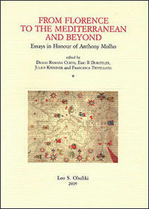 From Florence to the Mediterranean and Beyond. Essays in Honour of Anthony Molho