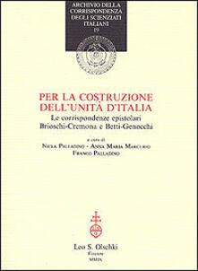 Per la costruzione dellUnità dItalia. Le corrispondenze epistolari Brioschi-Cremona e Betti-Genocchi.pdf