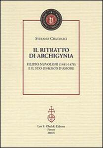 Libro Il ritratto di Archigynia. Filippo Nuvoloni (1441-1478) e il suo «Dyalogo» d'amore Stefano Cracolici