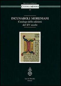 Libro Incunaboli Moreniani. Catalogo delle edizioni del XV secolo