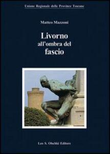 Libro Livorno all'ombra del fascio Matteo Mazzoni