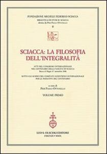 Sciacca. La filosofia dell'integralità. Atti del Convegno internazionale nel centenario della nascita di Sciacca (Bocca di Magra, 4-7 settembre 2008)