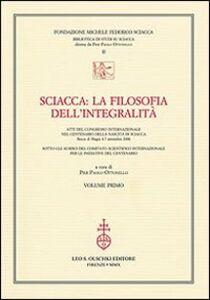 Libro Sciacca. La filosofia dell'integralità. Atti del Convegno internazionale nel centenario della nascita di Sciacca (Bocca di Magra, 4-7 settembre 2008)
