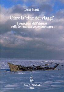 Libro Oltre la «fine dei viaggi». I resoconti dell'altrove nella letteratura contemporanea Luigi Marfè