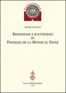 Foto Cover di Erudizione e scetticismo in François de la Mothe le Vayer, Libro di Pietro Capitani, edito da Olschki