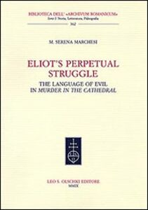 Libro Eliot's Perpetual Struggle. The Language of Evil in «Murder at the Cathedral» M. Serena Marchesi