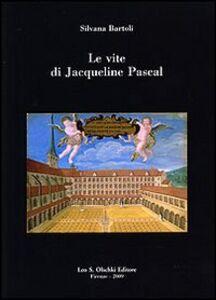 Libro Le vite di Jacqueline Pascal Silvana Bartoli