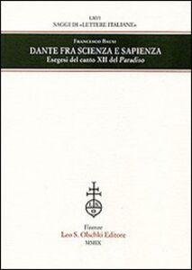 Libro Dante fra scienza e sapienza. Esegesi del canto XII del Paradiso Francesco Bausi
