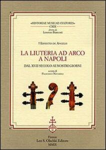 Libro La liuteria ad arco a Napoli dal XVII secolo ai nostri giorni Ernesto De Angelis