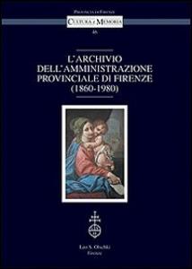 Libro L' archivio dell'amministrazione provinciale di Firenze (1860-1980)