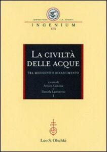 Libro La civiltà delle acque tra Medioevo e Rinascimento. Atti del Convegno internazionale (Mantova, 1-4 ottobre 2008)