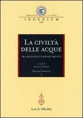 La civiltà delle acque tra Medioevo e Rinascimento. Atti del Convegno internazionale (Mantova, 1-4 ottobre 2008)
