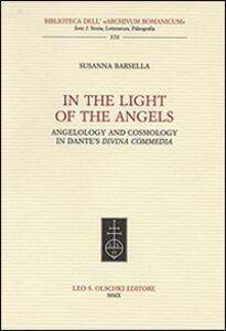 Foto Cover di In the Light of the Angels. Angelology and Cosmology in Dante's «Divina Commedia», Libro di Susanna Barsella, edito da Olschki