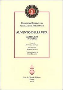 Libro Al vento della vita. Carteggio (1947-1992) Umberto Bellintani , Alessandro Parronchi
