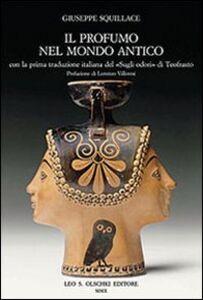 Libro Il profumo nel mondo antico. Con la prima traduzione italiana del «Sugli odori» di Teofrasto Giuseppe Squillace