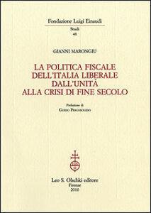 Libro La politica fiscale dell'Italia liberale dall'Unità alla crisi di fine secolo Gianni Marongiu