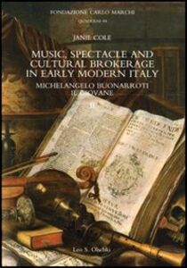 Libro Music, spectacle and cultural brokerage in early modern Italy. Michelangelo Buonarroti il giovane Janie Cole