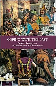Foto Cover di Coping with the Past. Creative Perpectives on Conservation and Restoration, Libro di  edito da Olschki