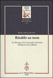 Libro Rétablir un texte. Le «Discours de la servitude volontaire» d'Etienne de La Boétie Renzo Ragghianti