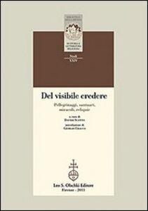 Libro Del visibile credere. Pellegrinaggi, santuari, miracoli, reliquie Davide Scotto