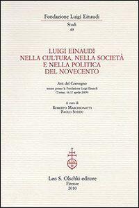 Libro Luigi Einaudi nella cultura, nella società e nella politica del Novecento. Atti del Convegno (Torino, 16-17 aprile 2009)