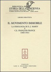 Libro Il movimento immobile. La fisiologia di E.-J. Marey e C. E. François-Franck (1868-1921) Liborio Dibattista