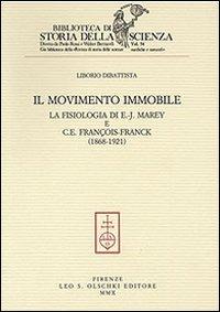 Il Il movimento immobile. La fisiologia di E.-J. Marey e C. E. François-Franck (1868-1921) - Dibattista Liborio - wuz.it