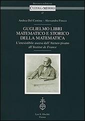 Guglielmo Libri matematico e storico della matematica. L'irresistibile ascesa dell'Ateneo pisano all'Institut de France. Con CD-ROM