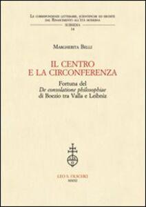 Foto Cover di IL centro e la circonferenza. Fortuna del De consolatione philosophiae di Boezio tra Valla e Leibniz, Libro di Margherita Belli, edito da Olschki