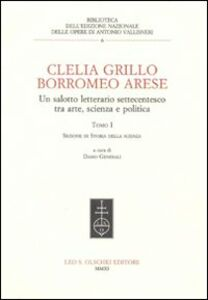 Libro Clelia Grillo Borromeo Arese. Un salotto letterario settecentesco tra arte, scienza e politica. Vol. 1