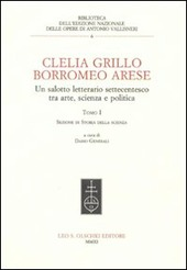 Clelia Grillo Borromeo Arese. Un salotto letterario settecentesco tra arte, scienza e politica. Vol. 1