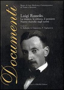 Luigi Russolo. La musica, la pittura, il pensiero. Nuove ricerche sugli scritti