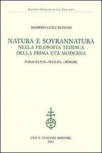 Foto Cover di Natura e sovrannatura nella filosofia tedesca della prima età moderna. Paracelsus, Weigel, Böhme, Libro di Massimo L. Bianchi, edito da Olschki