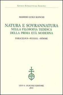 Natura e sovrannatura nella filosofia tedesca della prima età moderna. Paracelsus, Weigel, Böhme.pdf