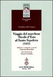 Foto Cover di Viaggio del marchese Nicolò d'Este al Santo Sepolcro (1413), Libro di Luchino Dal Campo, edito da Olschki