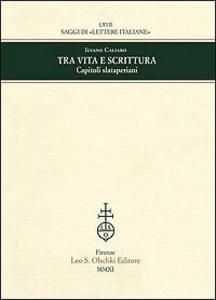 Libro Tra vita e scrittura. Capitoli slataperiani Ilvano Caliaro