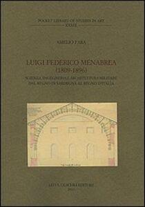 Libro Luigi Federico Menabrea (1809-1896). Scienza, ingegneria e architettura militare dal Regno di Sardegna al Regno d'Italia Amelio Fara