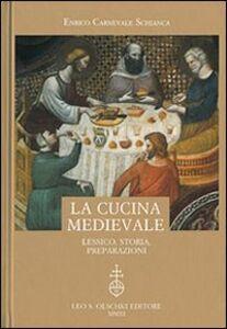 Foto Cover di La cucina medievale. Lessico, storia, preparazioni, Libro di Enrico Carnevale Schianca, edito da Olschki
