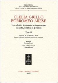 Image of Clelia Grillo Borromeo Arese. Un salotto letterario settecentesco tra arte, scienza e politica. Vol. 2: Sezione di storia dell'arte, storia e storia della letteratura italiana.