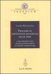 Libro Processi di diffusione materiale delle idee. I manoscritti del «De incantationibus» di Pietro Pomponazzi Laura Regnicoli