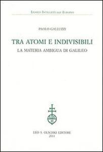 Libro Tra atomi e invisibili. La materia ambigua di Galileo Paolo Galluzzi